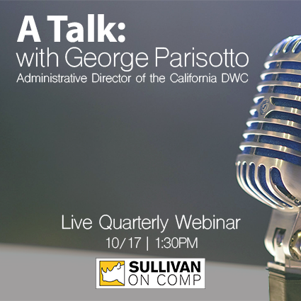 Sullivan on Comp is hosting a free webinar, A Talk with George Parisotto, Administrative Director of the California DWC airing live on Thursday, October 17, 2019 at 1:30 p.m. PDT.